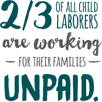 2/3 of all child laborers are working for their families unpaid.