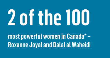 2 of the 100 most powerful women in Canada - Roxanne Joyal and Dalal al Waheidi
