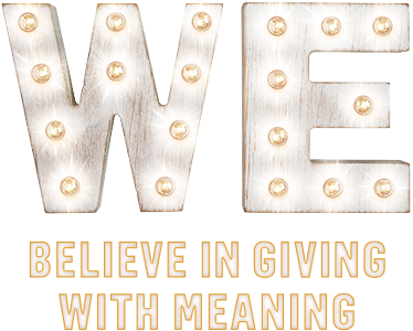 We Believe in giving with meaning