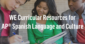 WE curricular resources for AP® Spanish Language and Culture