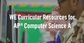 WE curricular resources for AP® Computer Science A