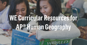 WE curricular resources for AP® Human Geography