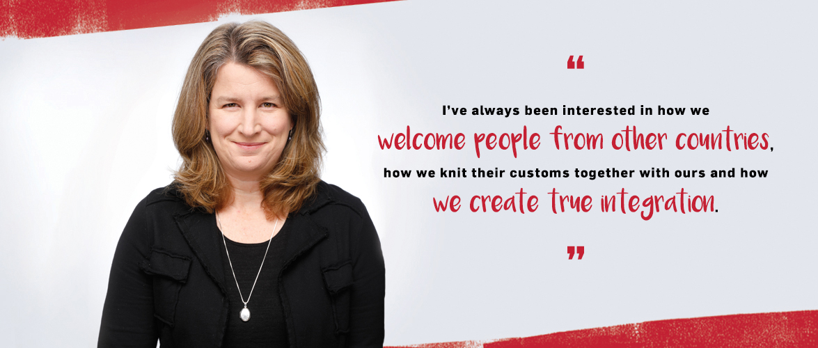 Quote. I've always been interested in how we welcome people from other countries, how we knit their customs together with ours and how we create true integration. Unquote.