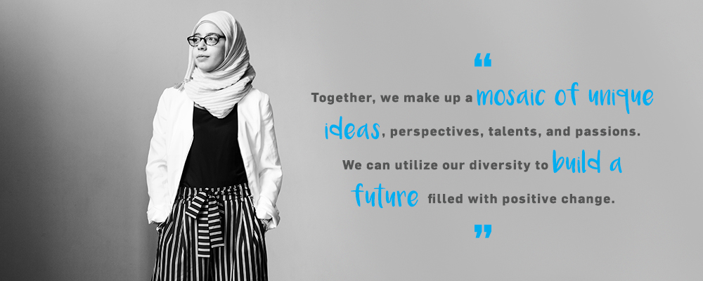 Quote. Together, we make up a mosaic of unique ideas, perspectives, talents, and passions. We can utilize our diversity to build a future filled with positive change. Unquote.
