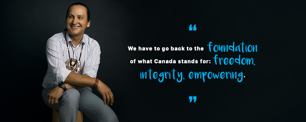 Quote. We have to go back to the foundation of what Canada stands for: freedom, integrity, empowering. Unquote.