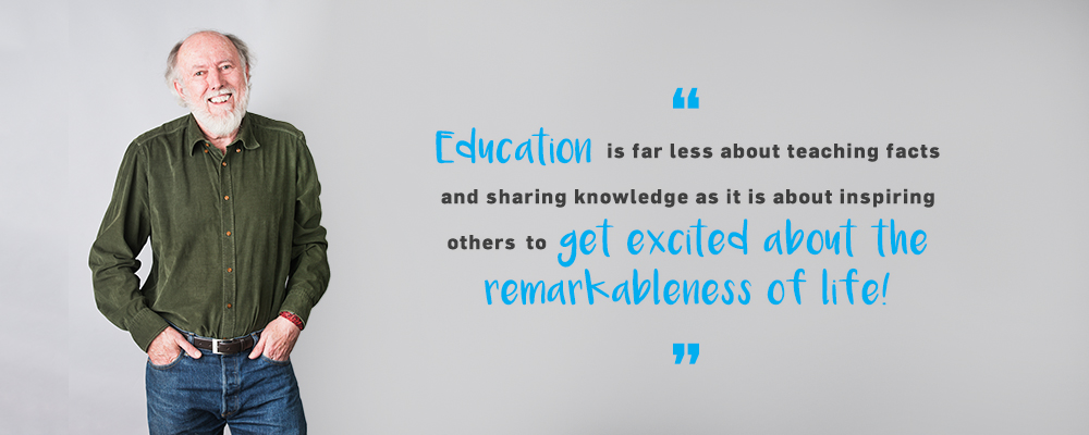 Quote. Education is far less about teaching facts and sharing knowledge as it is about inspiring others to get excited about the remarkableness of life! Unquote.