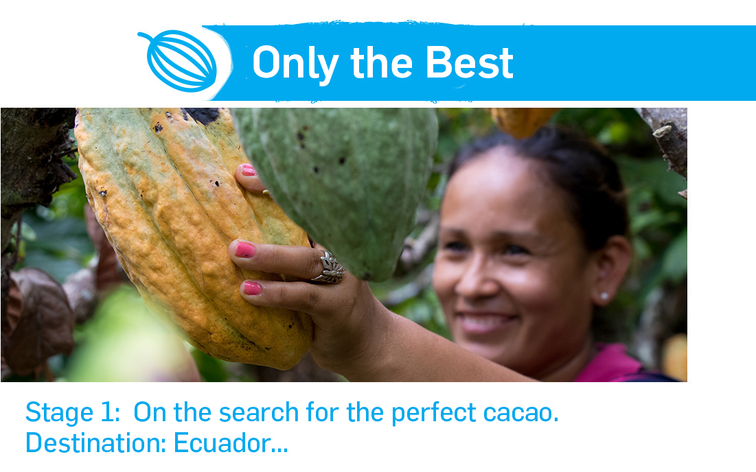Only the best. Stage 1: On the search for the perfect cacao. Destination: Ecuador...