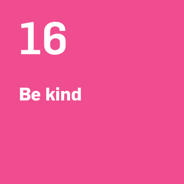 16. Be kind