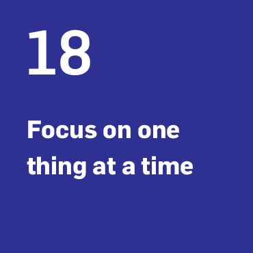 18. Focus on one thing at a time