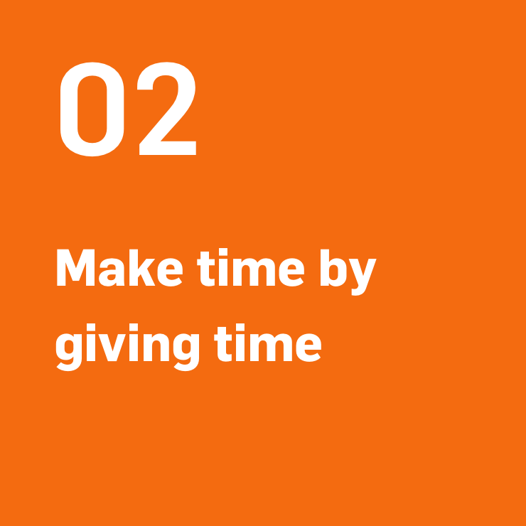 2. Make time by giving time