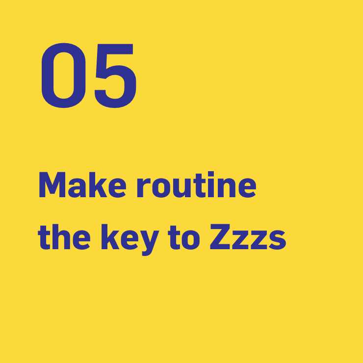 5. Make routine the key to Zzzs