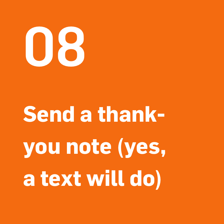 8. Send a thank-you note (yes, a text will do)