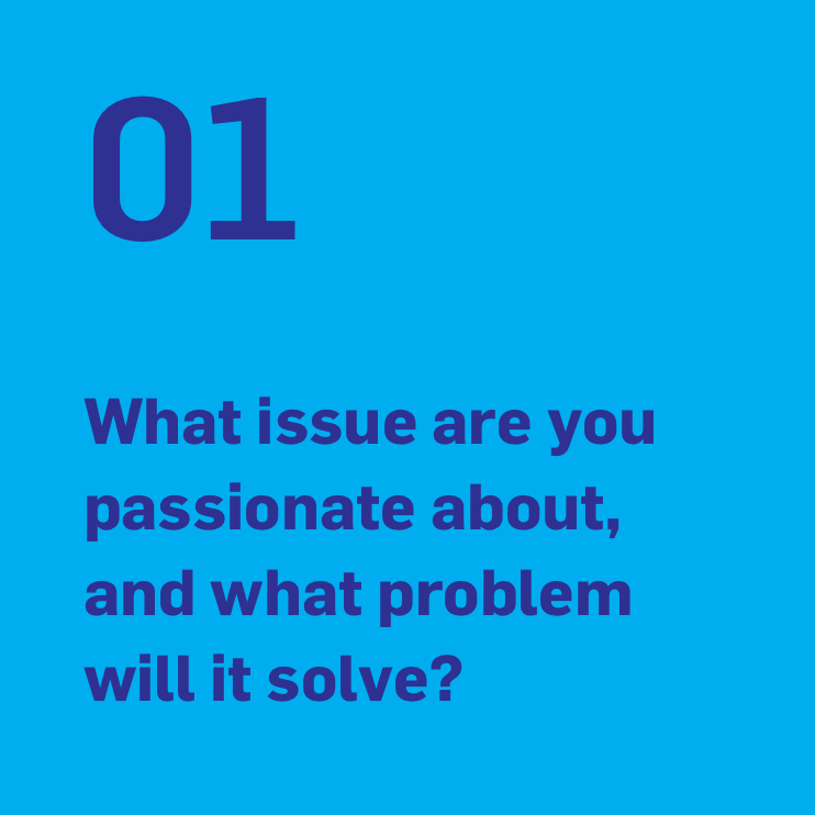 What issue are you passionate about, and what problem will it solve?