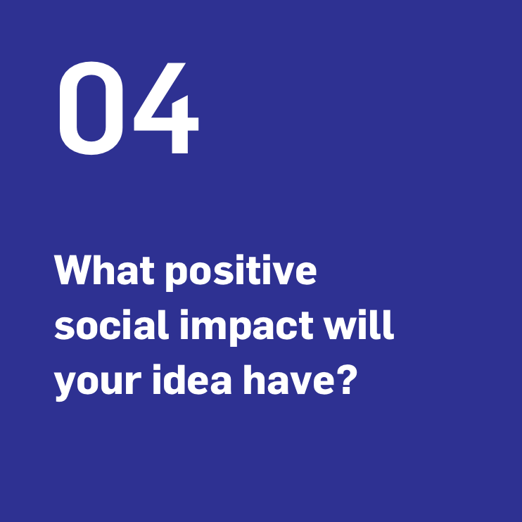 What positive social impact will your idea have?