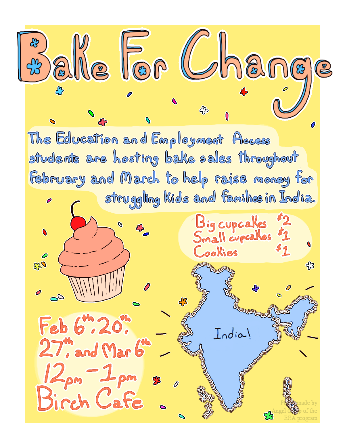 Bake For Change. The Education and Employment Access students are hosting bake sales throughout February and March to help raise money for struggling kids and families in India.