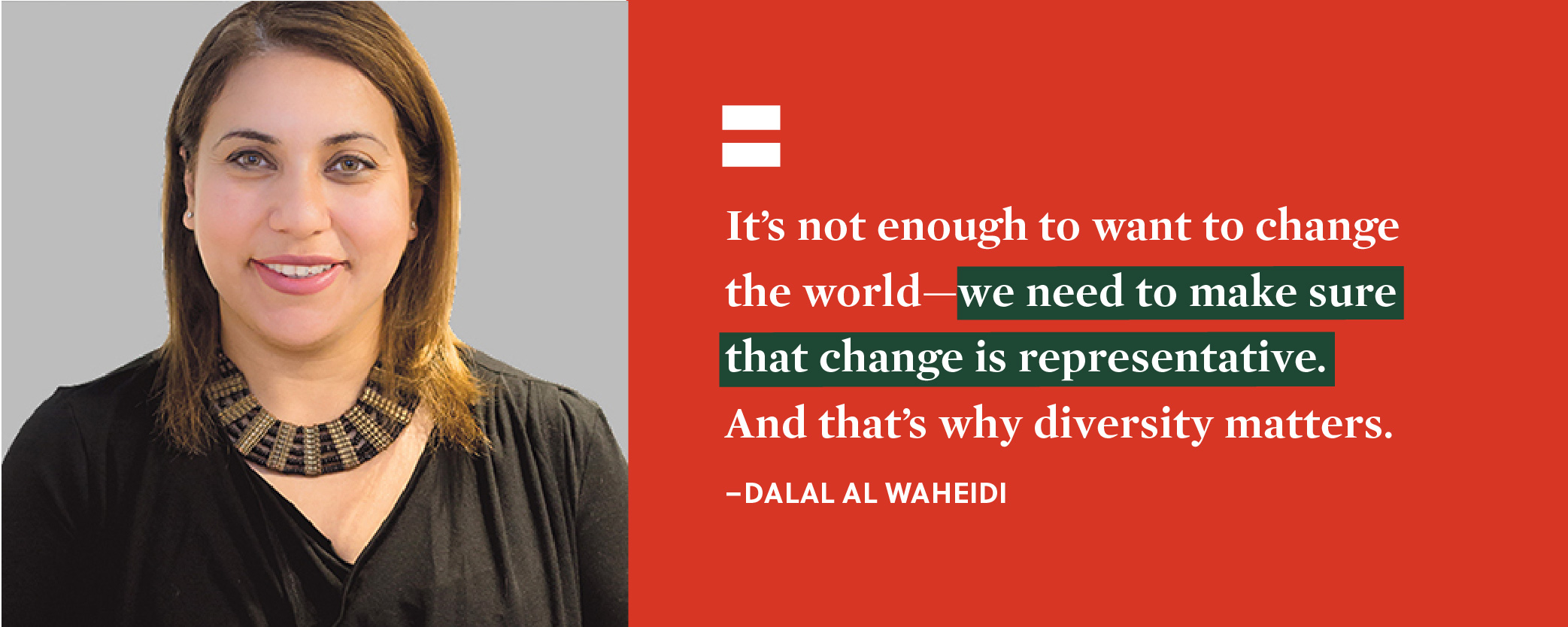 "Photo of Dalal Al-Waheidi with quote: ""It's not enough to want to change the world--we need to make sure that change is representative. That's why diversity matters."""