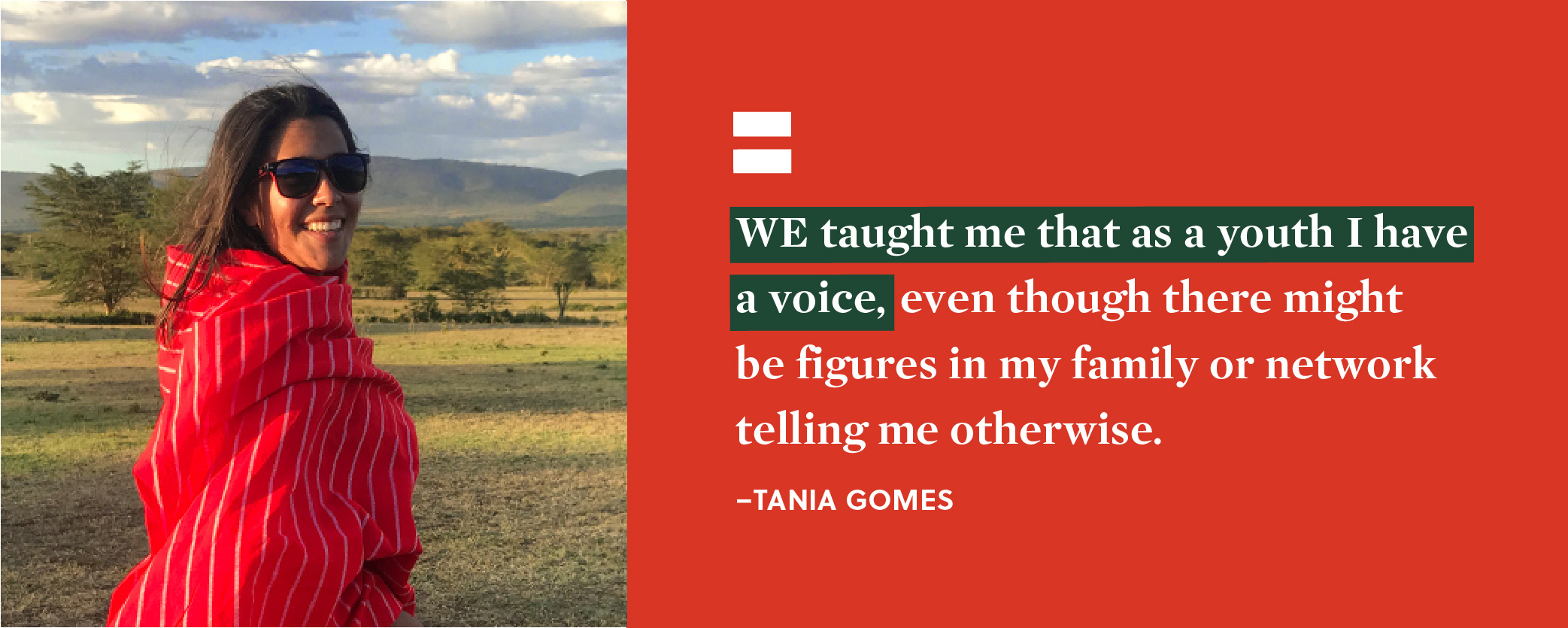 Quote. WE taught me that as a youth I have a voice, even though there might be figures in my family or network telling me otherwise. Unquote. Tania Gomes.