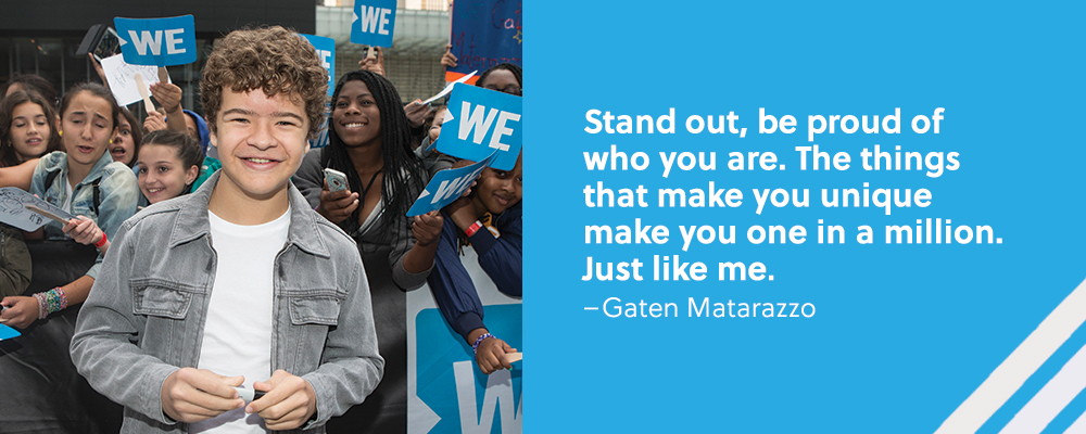 Quote. Stand out, be proud of who you are. The things that make you unique make you one in a million. Just like me. Unquote. Gaten Matarazzo.