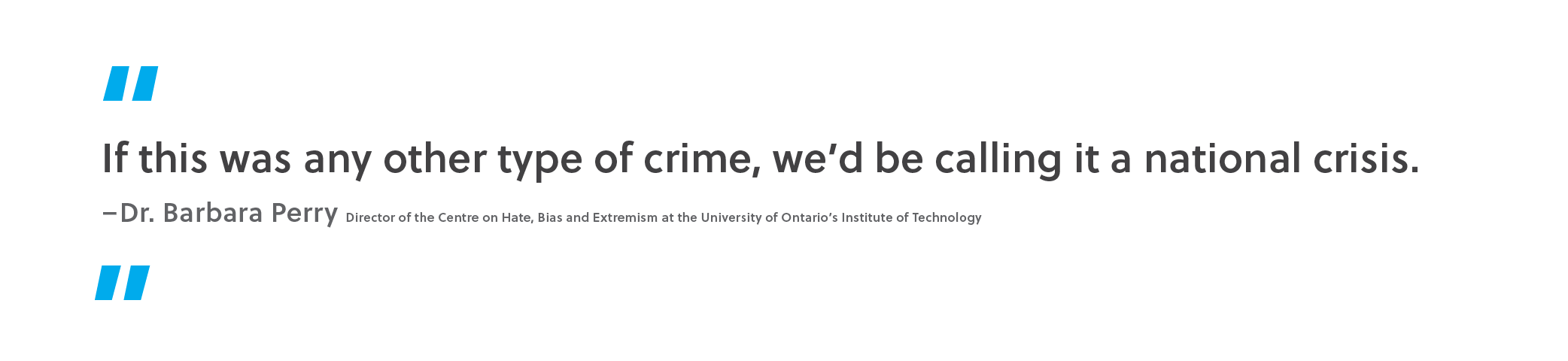 Quote. If this was any other type of crime, we'd be calling it a national crisis. Unquote. Dr. Barbara Perry, director of the Centre on Hate, Bias and Extremism at the University of Ontario's Institute of Technology.