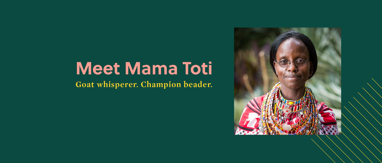 Meet Mama Toti. Goat Whisperer. Champion Beader.