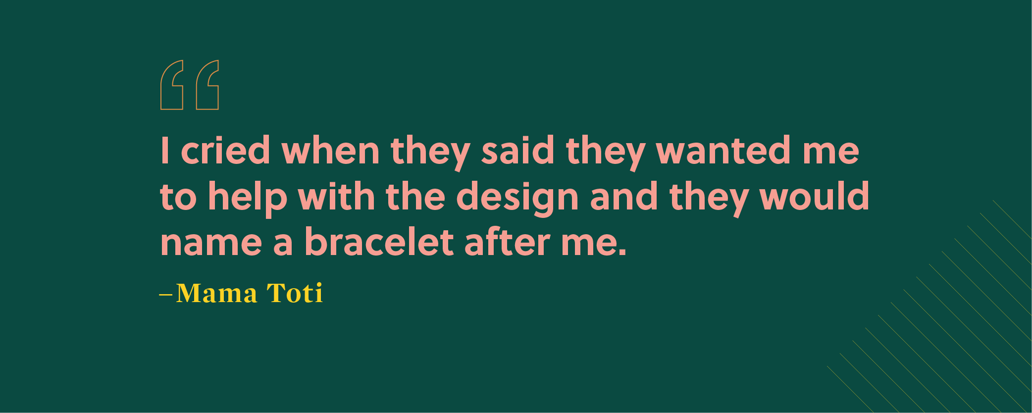 """Mama Toti: """"I cried when they said they wanted me to help with the design and they would name the bracelet after me."""""""