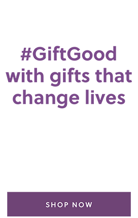 #GiftGood with gifts that change lives Shop Now