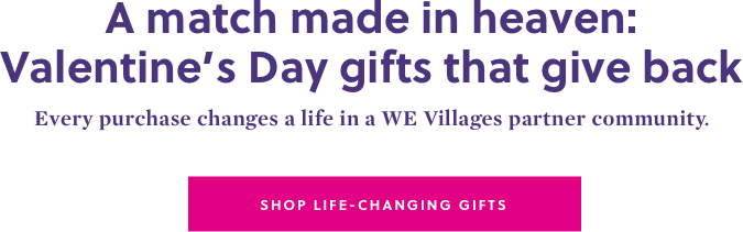 A match made in heaven: Valentine's Day gifts that give back. Shop Life-Changing Gifts