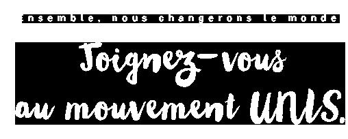 Ensemble, nous changerons le monde. Joignez-vous au mouvement UNIS.