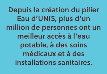 Depuis la création du pilier Eau d'UNIS, plus d'un million de personnes ont un meilleur accès à l'eau potable, à des soins médicaux et à des installations sanitaires.