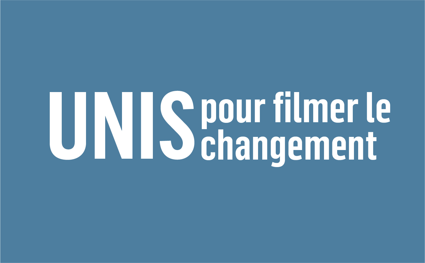 UNIS pour filmer le changement